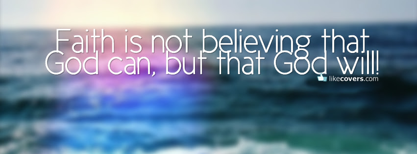 Faith Is Not Believing That God Can But God Will Facebook Covers