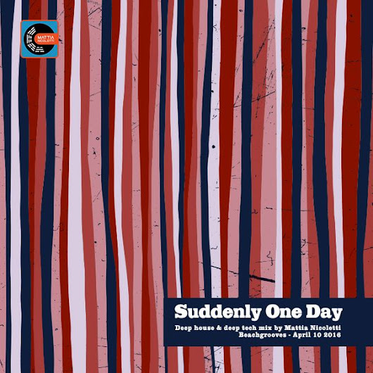 Suddenly One Day - Deep house and deep tech mix by Mattia Nicoletti - Beachgrooves - April 10 2016