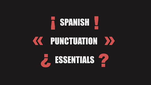 Spanish Punctuation Essentials: Question Marks, Exclamations & Quotes