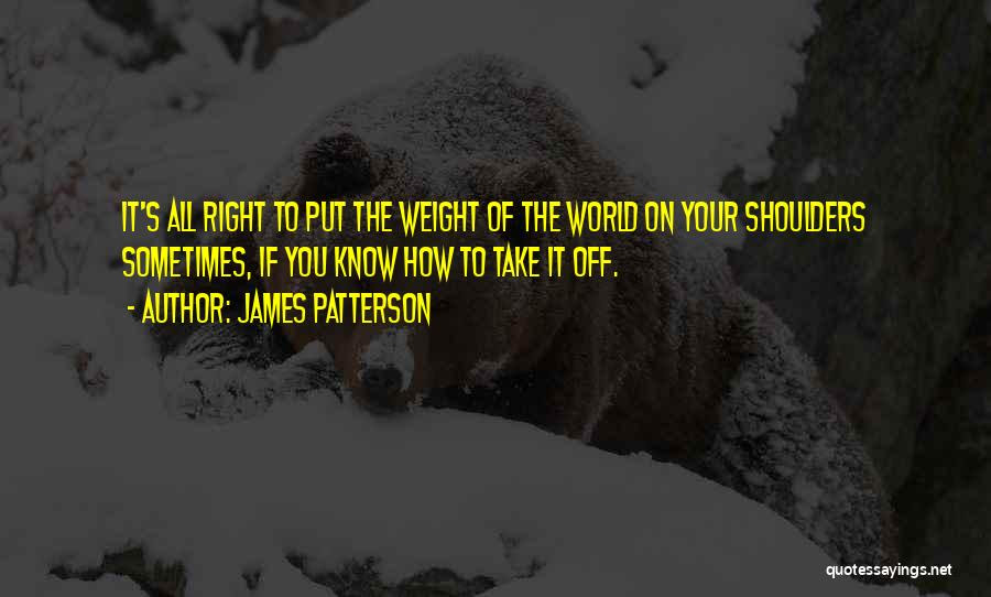 Top 37 Quotes Sayings About Weight Of The World On Your Shoulders