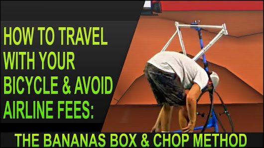 "Skip Insane Airline Fees When Traveling with a Bicycle with the ""Bananas Box and Chop"" Method"
