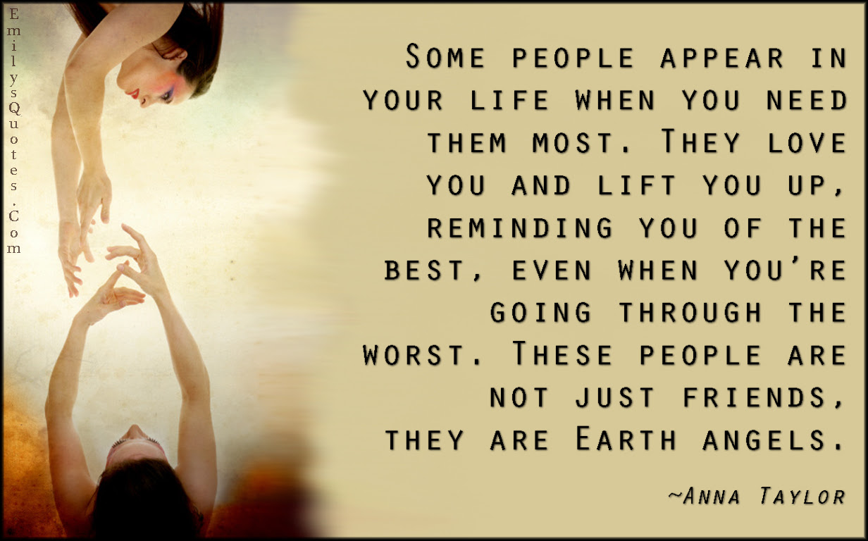 Some People Appear In Your Life When You Need Them Most They Love