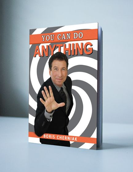 The Incredible Boris Cherniak announces his new book - You Can Do Anything: A Guide to Success, Motivation, Passion and Laughter