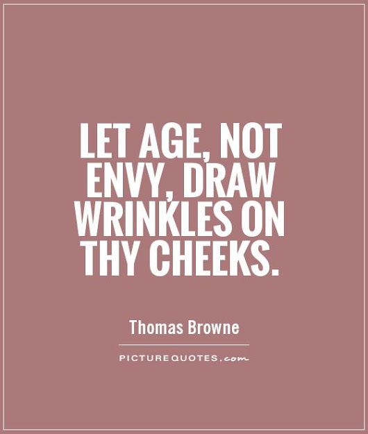 Let Age, Not Envy, Draw Wrinkles On Your Face