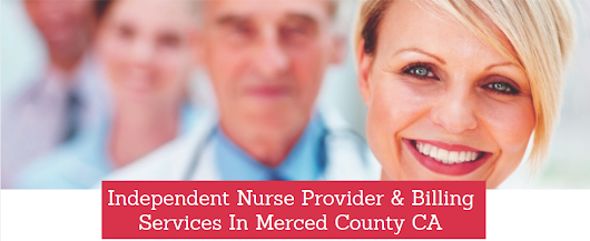 Independent Nurse Provider & Billing Services Merced County, CA