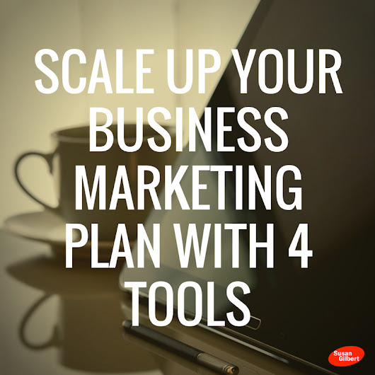 Scale Up Your Business Marketing Plan With Four Online Tools