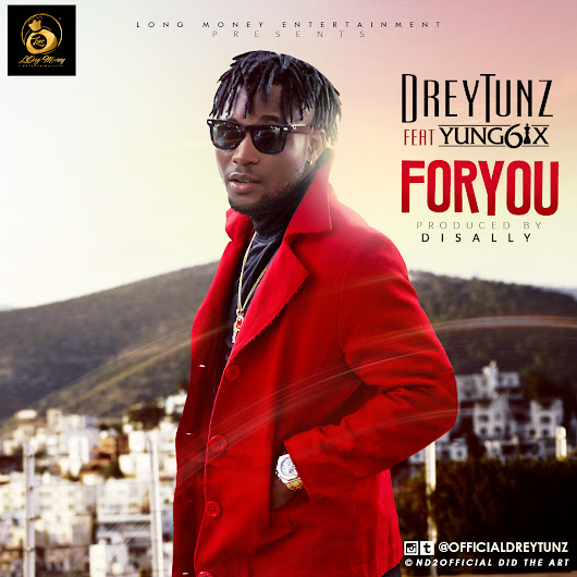 For You – DreyTunz ft Yung6ix