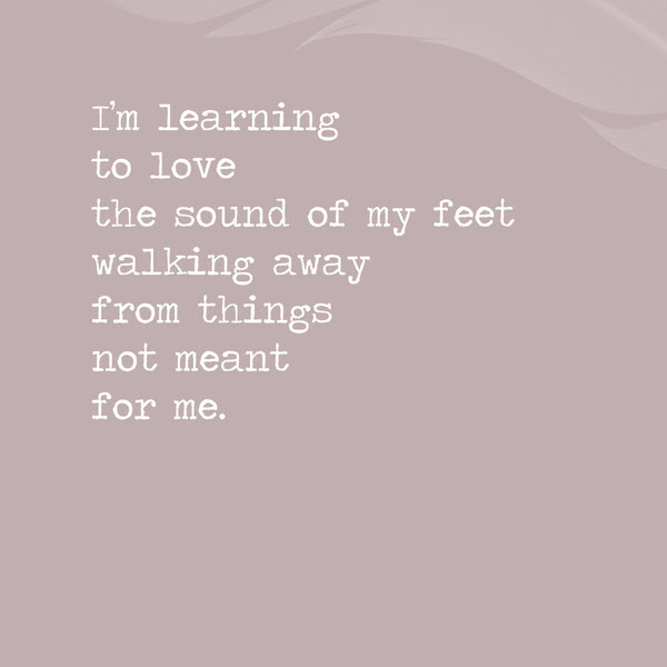 Im Learning To Love The Sound Of My Feet Walking Away From Things