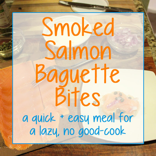 Smoked Salmon Baguette Bites - A Good Dinner for the Lazy Cook