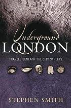 Underground London: Travels Beneath the City…