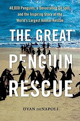 The Great Penguin Rescue: 40,000 Penguins, a Devastating Oil spill and the Inspiring Story of the World's Largest Animal Rescue
