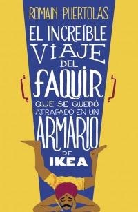 El increíble viaje del faquir que se quedó atrapado en un armario de Ikea (Romain Puértolas)