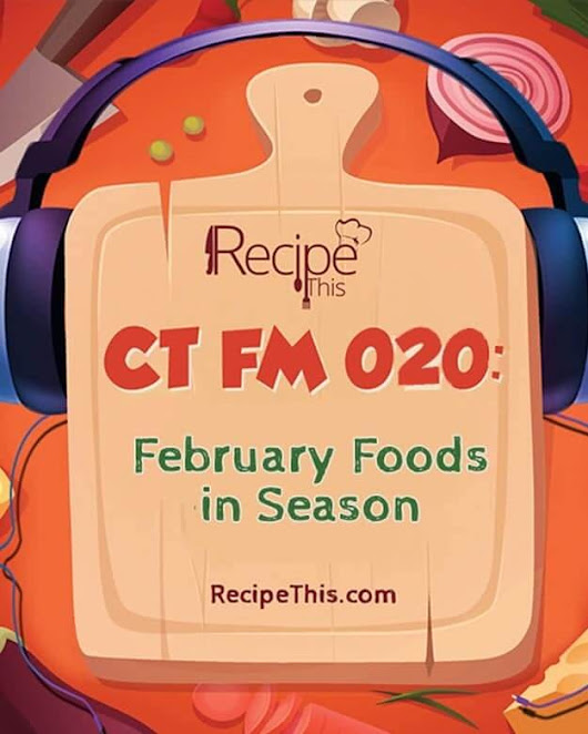 CT FM 020: February Foods In Season