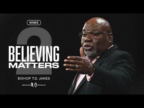 Believing Matters II - Bishop T.D. Jakes
