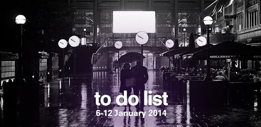 London To Do List – 6-12 January 2014