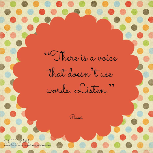 There is a voice that doesn't use words. Listen