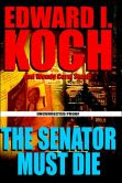 The Senator Must Die (Edward Koch Series #4)
