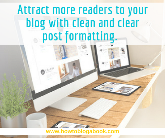 Three Tips for Formatting Your Next Post (So It Gets Read) - How to Blog a Book