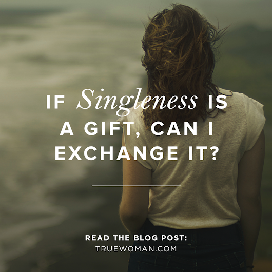 If Singleness Is a Gift, Can I Exchange It? | Revive Our Hearts