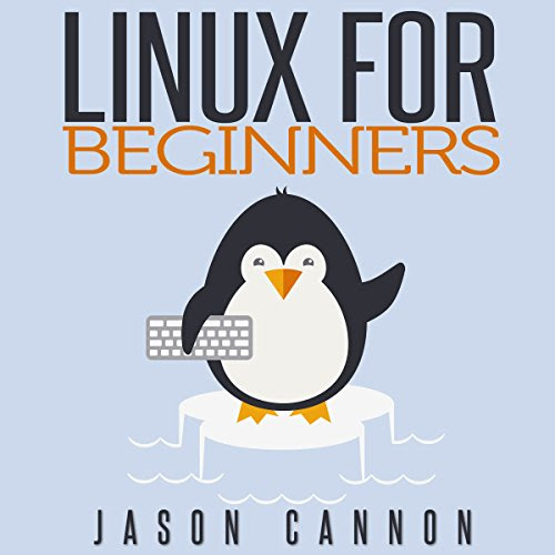 Linux for Beginners: An Introduction to the Linux Operating System and Command Line Audiobook | Jason Cannon | Audible.com