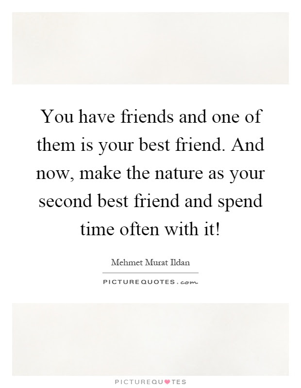 You Have Friends And One Of Them Is Your Best Friend And Now