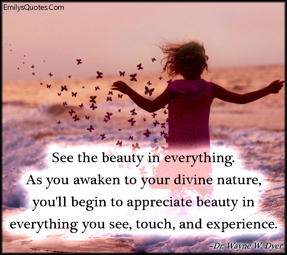 See The Beauty In Everything As You Awaken To Your Divine Nature