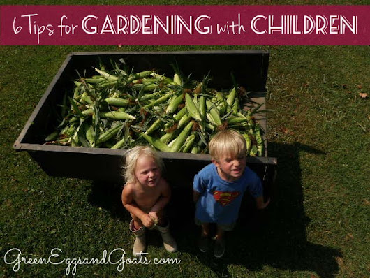 6 Tips for Gardening with Children - Green Eggs & Goats