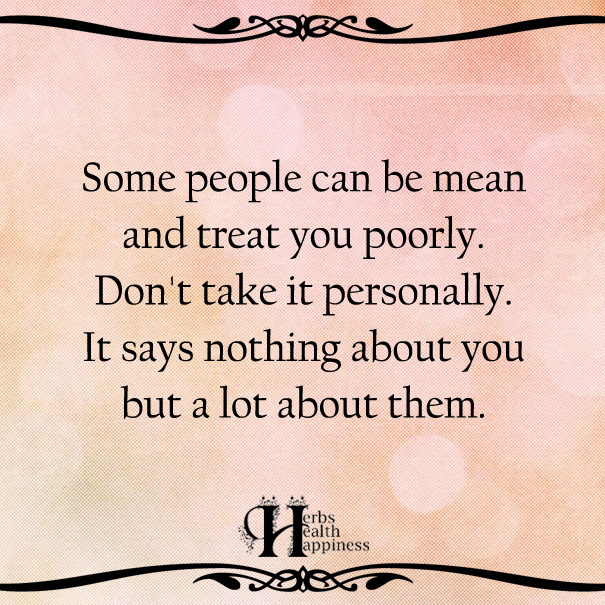 Some People Can Be Mean And Treat You Poorly ø Eminently Quotable