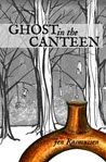 Ghost in the Canteen