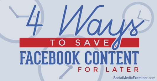 4 Ways to Use the Facebook Save Button for Delayed Content Consumption |