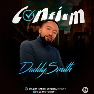[Music] Daddy Smith – Confirm
