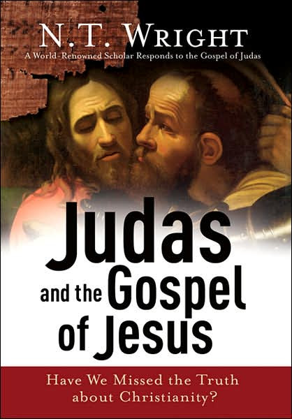 Judas and the Gospel of Jesus: Have We Missed the Truth about Christianity?