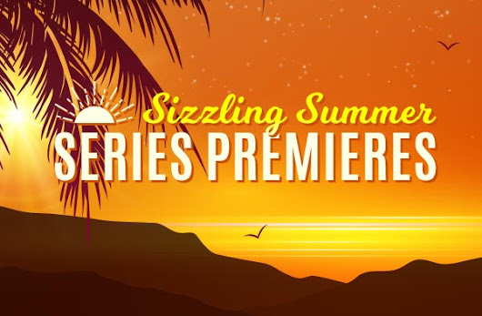 New Summer Series Premieres 2018