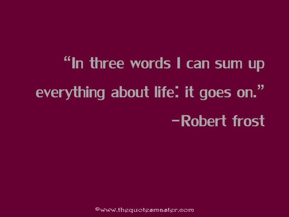 Life Goes On Quote By Robert Frost