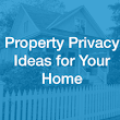Property Privacy Ideas for Your Home