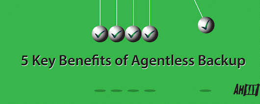 5 Key Benefits of Agentless Backup – Ahsay's Blog