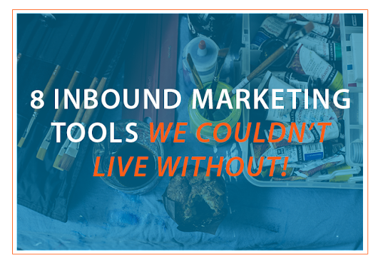 8 Inbound Marketing Tools We Couldn't Live Without
