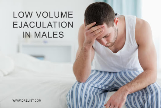 Low Volume Ejaculation In Males - Dr. Elist Reviews Mens Wellness