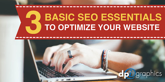 3 Basic SEO Essentials to Optimize Your Website - DPi Graphics