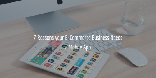 7 Reasons your E-Commerce Business Needs a Mobile App - Digital Media Berlin