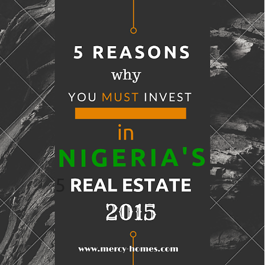5 reasons why investing in Nigeria's real estate 2015 is of the utmost benefit to YOU! - www.mercyhomes.com
