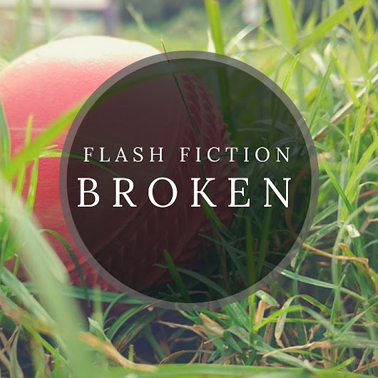 Flash Fiction: Broken
