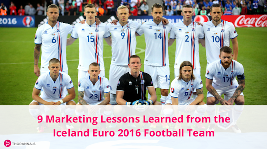 9 Marketing Lessons Learned from the Iceland #Euro2016 Football Team - Thoranna.is