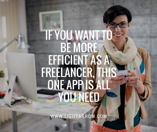 If You Want to Be More Efficient as a Freelancer, This One App is All You Need - LightArrow Inc