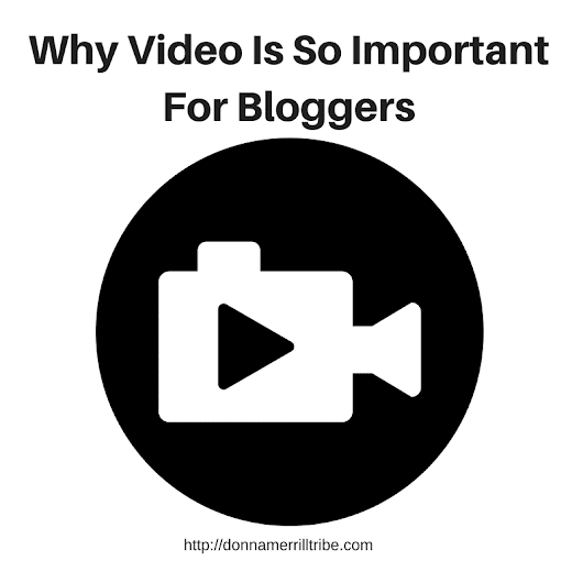 Why Video is so Important for Bloggers - ♫ Donna Merrill Tribe