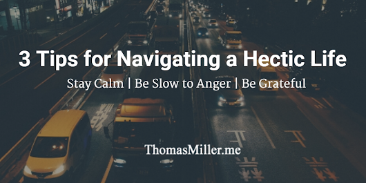 3 Tips for Navigating a Hectic Life - Ramblings. By, Thomas.