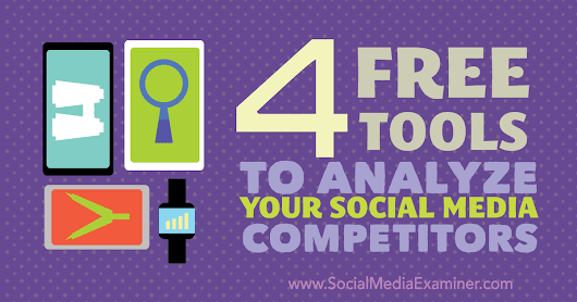4 Free Tools to Analyze Your Social Media Competitors : Social Media Examiner