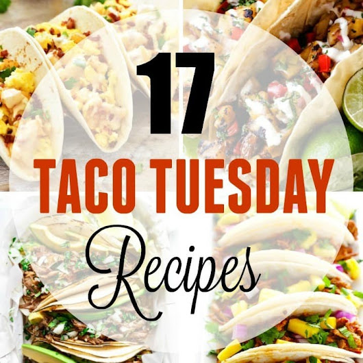 17 Creative Taco Tuesday Recipes - Yummy Healthy Easy