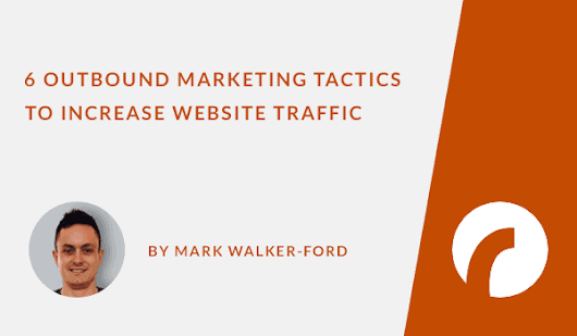 6 Outbound Marketing Tactics to Increase Website Traffic - Infographic