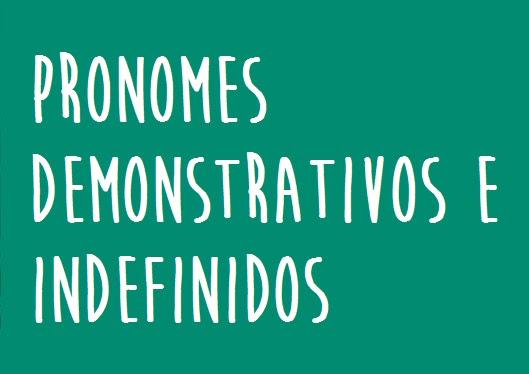 Exercicios Resolvidos: Pronomes Demonstrativos e Indefinidos